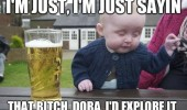 drunk baby meme dora the explora funny pic picture lol