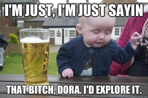 drunk baby meme dora the explora funny pic picture lol