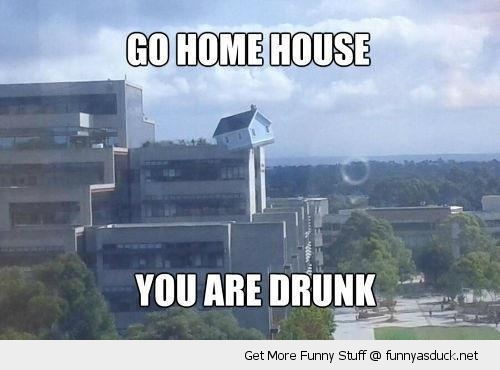 house drunk go home building funny pics pictures pic picture image photo images photos lol