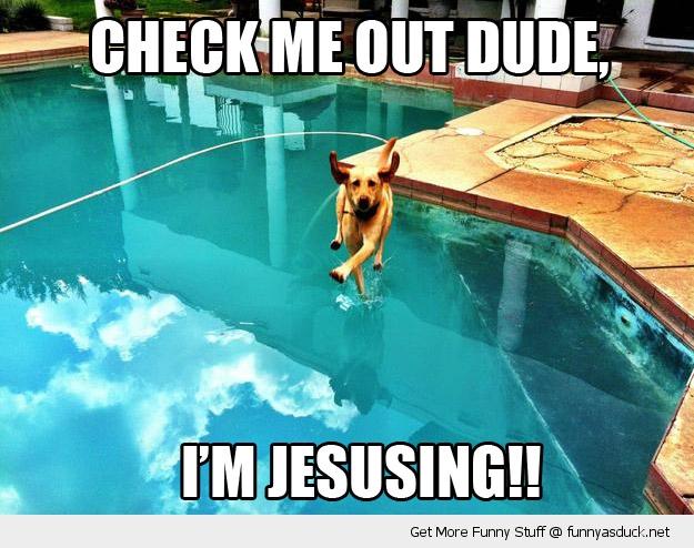 Dude, I'm Jesusing