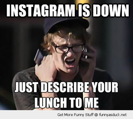 instagram down hipster describe lunch phone funny pics pictures pic picture image photo images photos lol