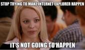 internet explorer aint gonna happen ie Microsoft funny pics pictures pic picture image photo images photos lol