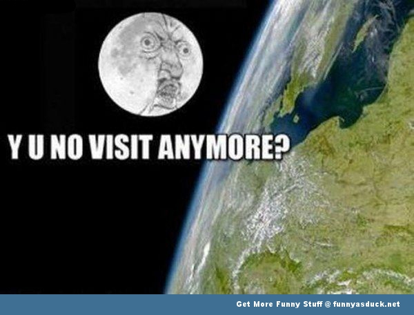 y u no visit moon space funny pics pictures pic picture image photo images photos lol