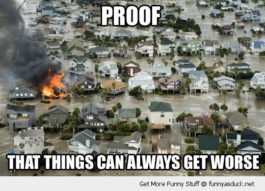 things could get worse house flood water fire funny pics pictures pic picture image photo images photos lol