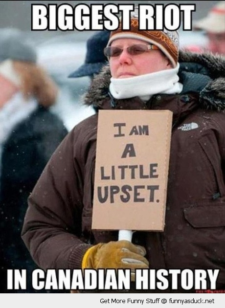 a little upset man sign canadas biggest riot funny pics pictures pic picture image photo images photos lol
