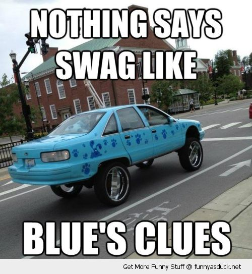 nothing says swag like blues clues kids tv show car truck funny pics pictures pic picture image photo images photos lol