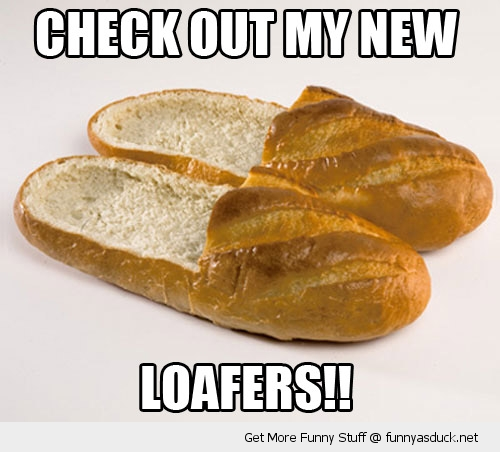 bread loaf shoes loafers pun joke funny pics pictures pic picture