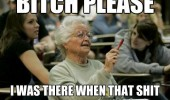 bitch please senior citizen college meme student was there old woman funny pics pictures pic picture image photo images photos lol