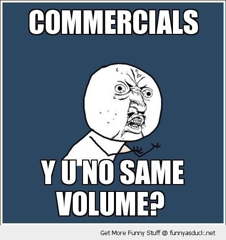 y u no meme commercials adverts same volume funny pics pictures pic picture image photo images photos lol