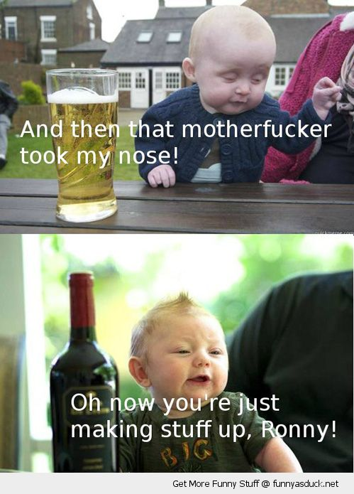 drunk babies babys meme took my nose making stuff up ronny cute kids drinking funny pics pictures pic picture image photo images photos lol