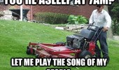 asleep 7am lawn mower cut grass song people funny pics pictures pic picture image photo images photos lol