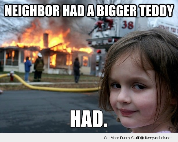 Evil Kid House Fire Bigger Teddy Had Meme Girl Funny Pics Pictures Pic