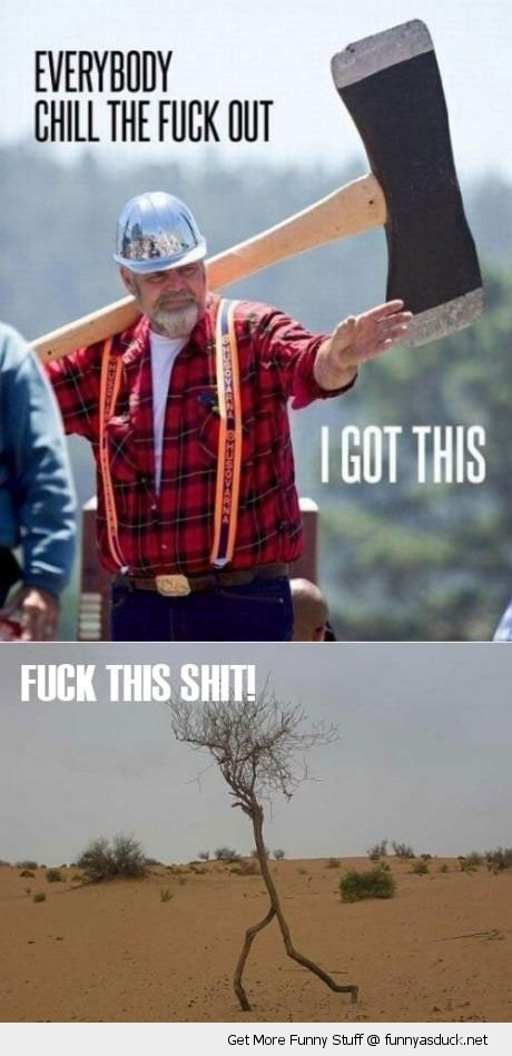 i got this big axe lumber jack scared running tree funny pics pictures pic picture image photo images photos lol