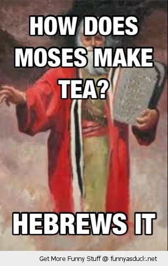 jesus moses make tea hewbrews it joke pun funny pics pictures pic picture image photo images photos lol
