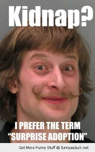 ... fancy mustache creepy sleazy kidnap surprise adoption funny pics