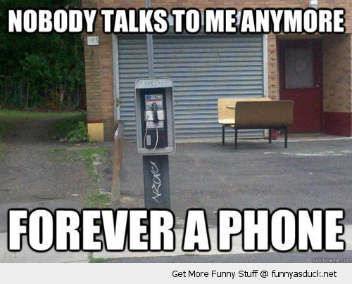 forever a phone no one talks anymore pay alone funny pics pictures pic picture image photo images photos lol