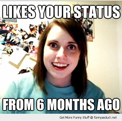 overly attached girlfriend meme facebook status 6 months ago funny pics pictures pic picture image photo images photos lol