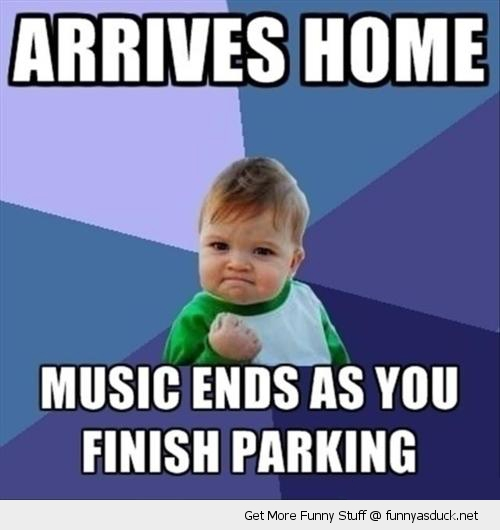 success kid meme music ends finish parking home funny pics pictures pic picture image photo images photos lol
