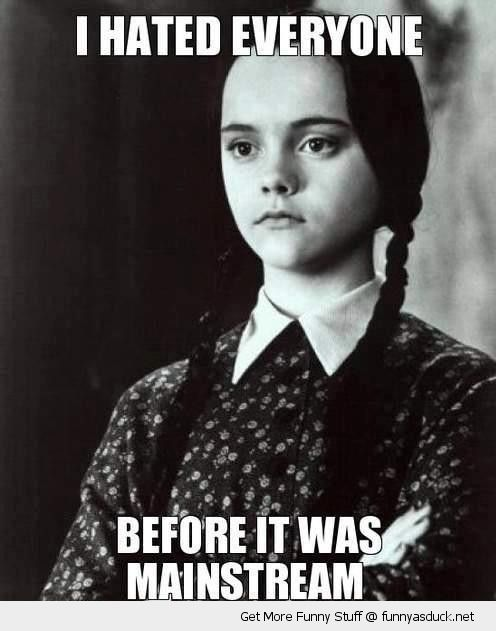 hipster wednesday addams movie fil hated people before cool mainstream everyone funny pics pictures pic picture image photo images photos lol
