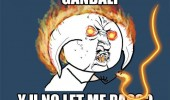 gandalf balrog lord of the rings let me pass y u no meme funny pics pictures pic picture image photo images photos lol