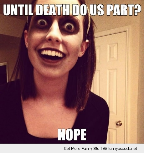 death do us part nope zombie overly attached girlfriend meme funny pics pictures pic picture image photo images photos lol