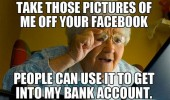 internet grandma meme take off you facebook get into bank account funny pics pictures pic picture image photo images photos lol