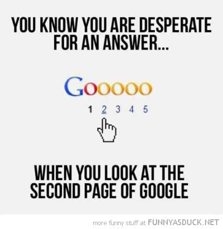 you know desperate search second page google funny pics pictures pic picture image photo images photos lol