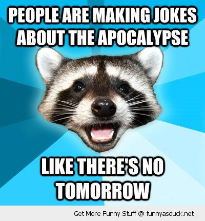 Lame Pun Coon Jokes About Apocalypse Like Tomorrow Funny Pics