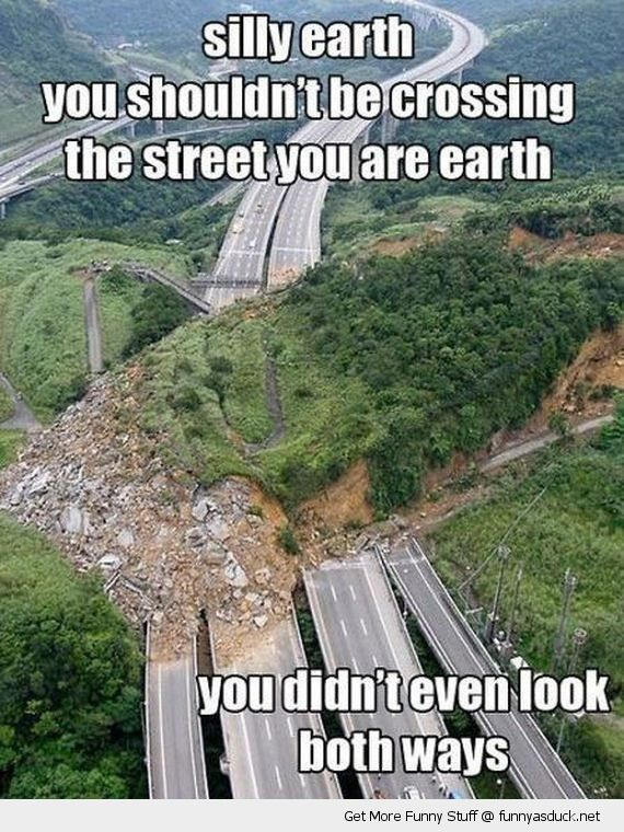 land slide earth quake crossing street earth look both ways silly funny pics pictures pic picture image photo images photos lol