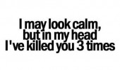 may look calm killed 3 times head already quote funny pics pictures pic picture image photo images photos lol