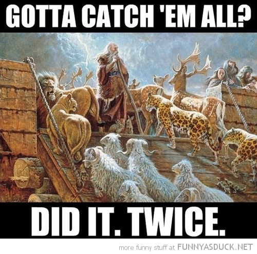 noah ark gotta catch em all gaming pokemon done twice did it funny pics pictures pic picture image photo images photos lol