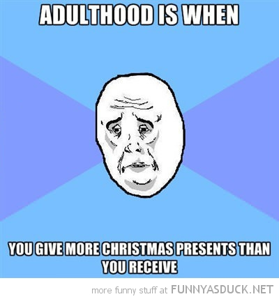 adulthood give more xmas christmas presents than receive ok guy meme funny pics pictures pic picture image photo images photos lol