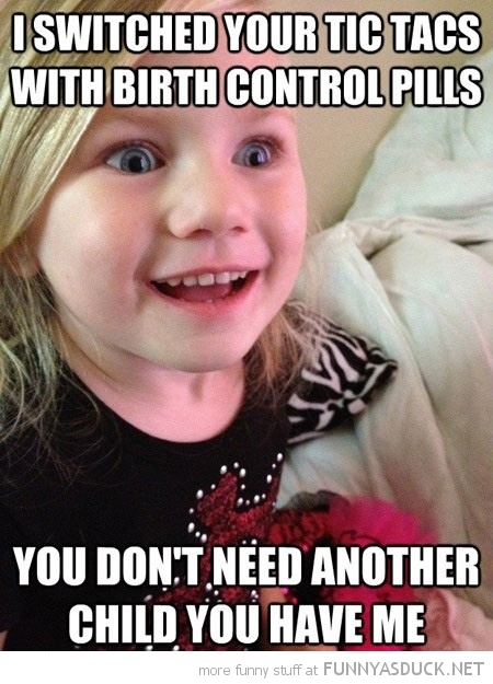 overly attached kid girl switched tic tacs birth control don't need another child funny pics pictures pic picture image photo images photos lol