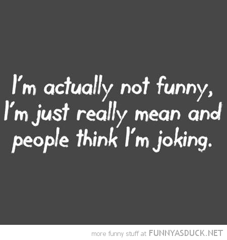 just really mean people think I'm joking quote funny pics pictures pic picture image photo images photos lol