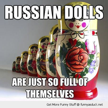 russian dolls just so full of themselves joke funny pics pictures pic picture image photo images photos lol