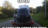 sad car face towed truck road sorry letting down funny pics pictures pic picture image photo images photos lol