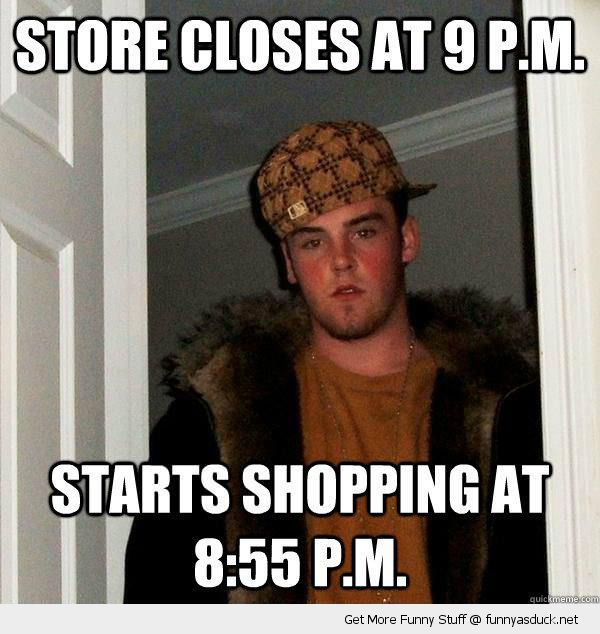 scumbag steve meme stores closes 9 pm starts shopping 8:55 pm funny pics pictures pic picture image photo images photos lol