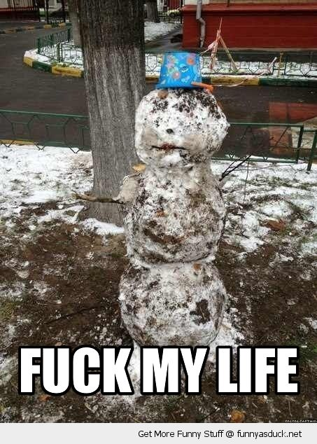 fuck my life dirty snow man depressed muck sad depressed winter funny pics pictures pic picture image photo images photos lol
