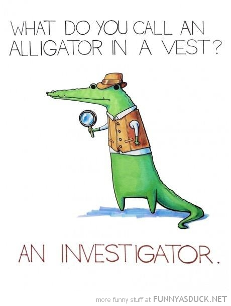 alligator comic vest investigator joke pun funny pics pictures pic picture image photo images photos lol