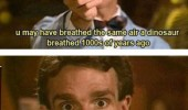 bill nye tv scene breath same air dinosaur tightest shit funny pics pictures pic picture image photo images photos lol