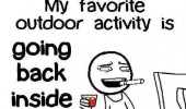 favorite outdoor activity going back inside funny pics pictures pic picture image photo images photos lol