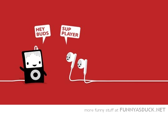 hey buds sup playa comic iphone ipod earphones funny pics pictures pic picture image photo images photos lol