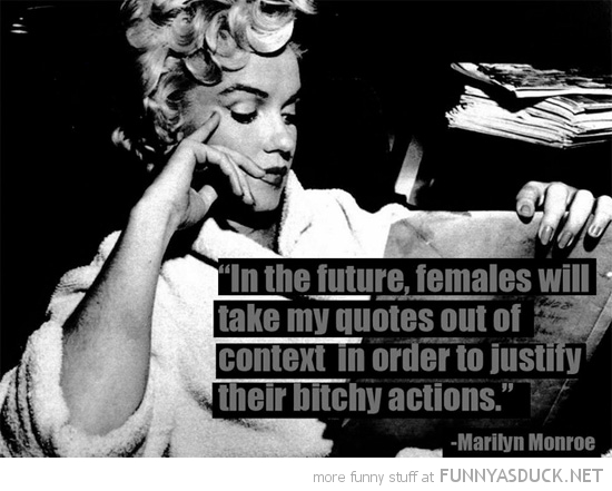marilyn monroe take quote out context justify female bitchy actions funny pics pictures pic picture image photo images photos lol
