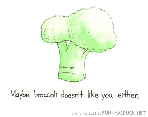maybe broccoli doesn't like you either comic funny pics pictures pic picture image photo images photos lol