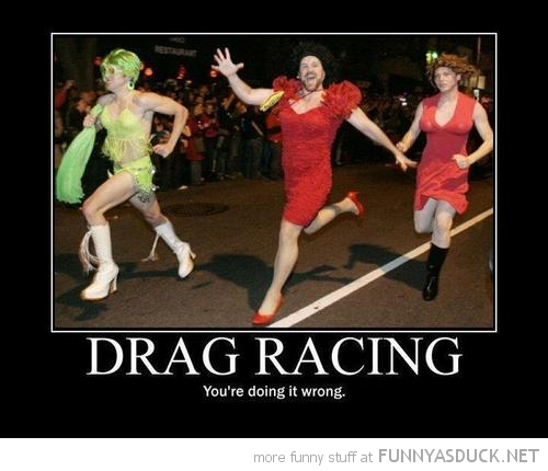 men dressed woman drag race doing it wrong funny pics pictures pic picture image photo images photos lol
