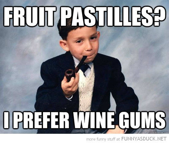 most interesting kid meme pipe smoking fruit pastilles prefer wine gums funny pics pictures pic picture image photo images photos lol