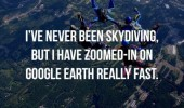 never been skydiving quote zoomed in google earth funny pics pictures pic picture image photo images photos lol