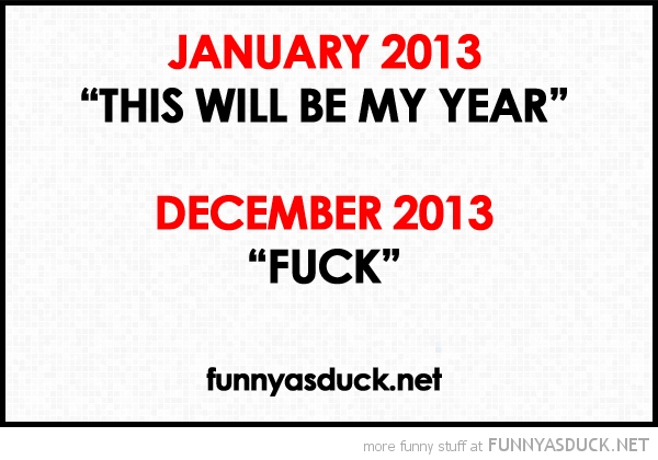 new year quote 2013 January my year december fuck funny pics pictures pic picture image photo images photos lol
