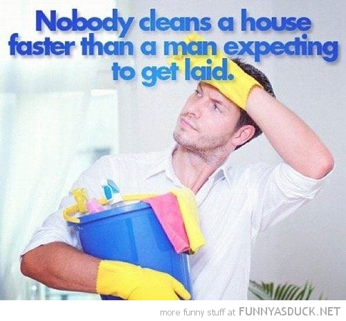 nothing cleans house faster man getting laid quote funny pics pictures pic picture image photo images photos lol