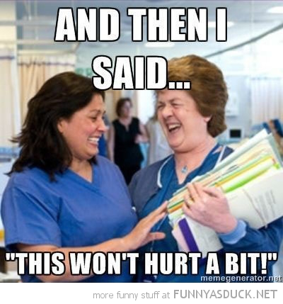 nurse laughing hospital then said wont hurt bit funny pics pictures pic picture image photo images photos lol